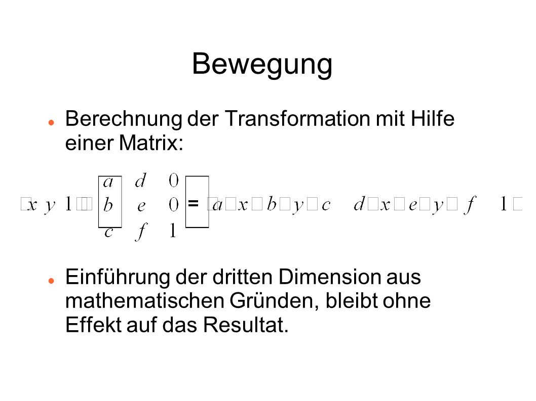 Bewegung Berechnung der Transformation mit Hilfe einer Matrix: Einführung der dritten Dimension aus mathematischen Gründen, bleibt ohne Effekt auf das