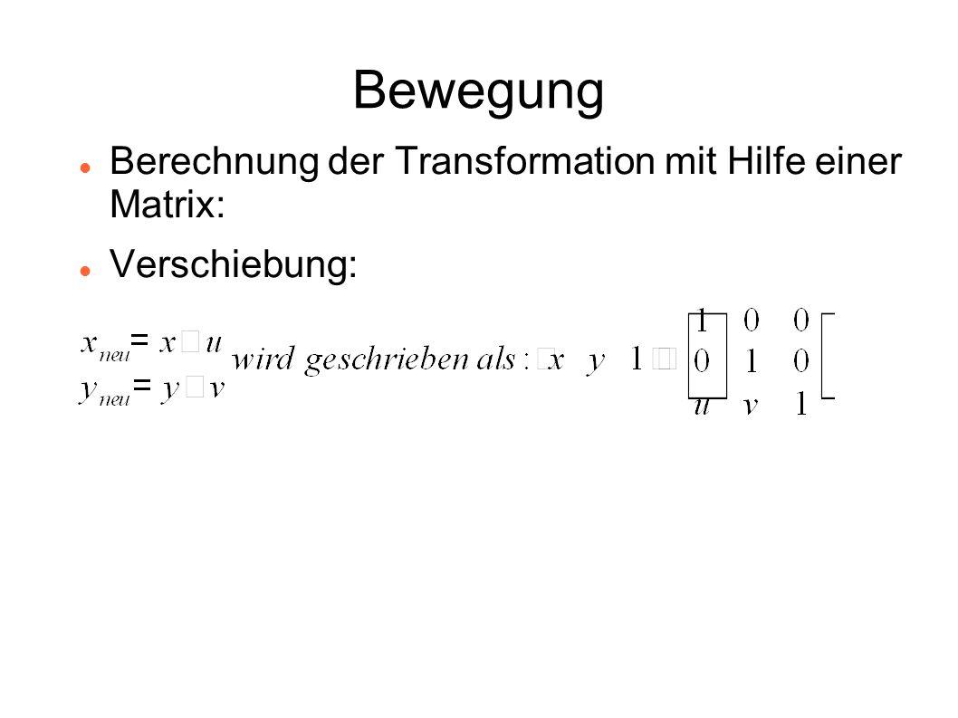 Bewegung Berechnung der Transformation mit Hilfe einer Matrix: Verschiebung: