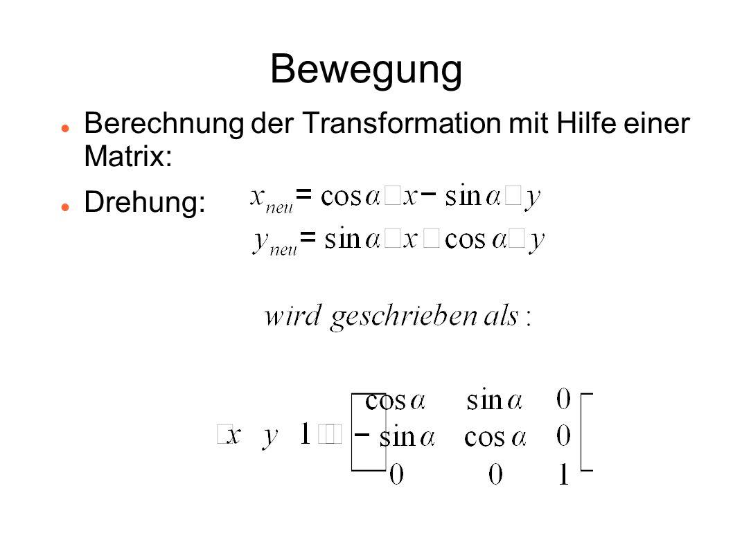 Bewegung Berechnung der Transformation mit Hilfe einer Matrix: Drehung: