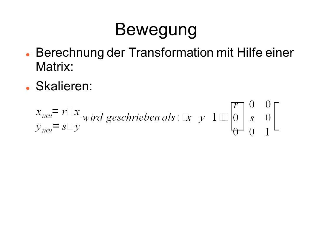 Bewegung Berechnung der Transformation mit Hilfe einer Matrix: Skalieren: