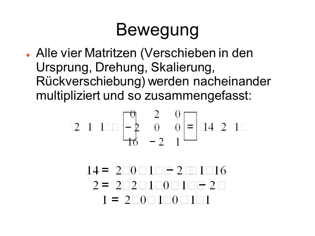 Bewegung Alle vier Matritzen (Verschieben in den Ursprung, Drehung, Skalierung, Rückverschiebung) werden nacheinander multipliziert und so zusammengef