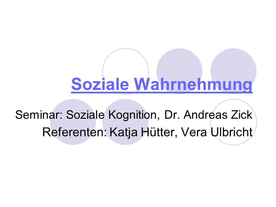 Soziale Wahrnehmung Seminar: Soziale Kognition, Dr. Andreas Zick Referenten: Katja Hütter, Vera Ulbricht