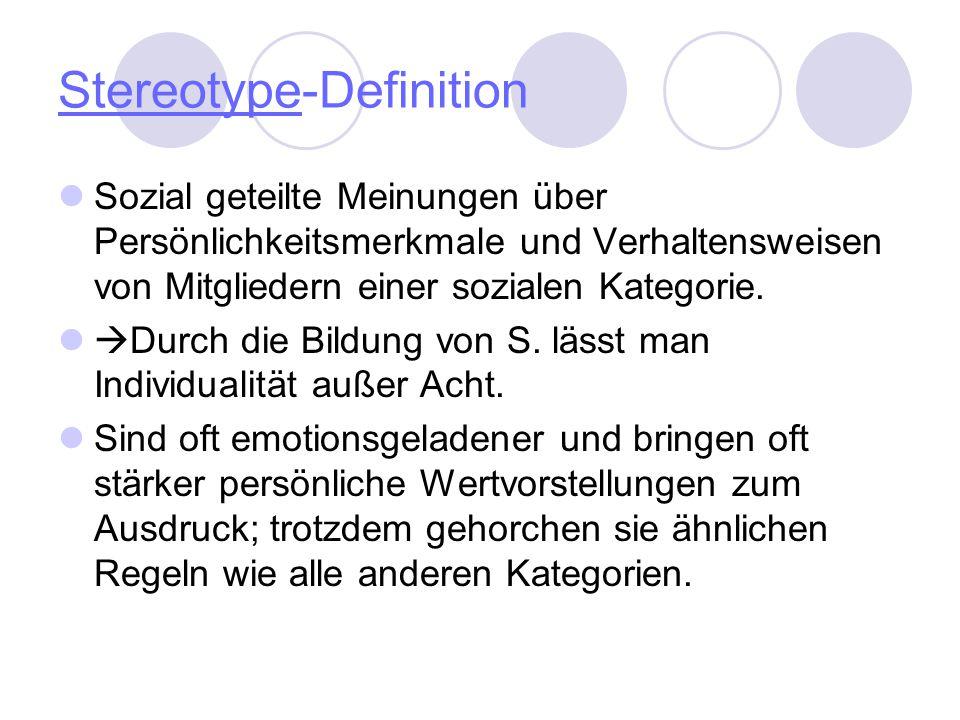 Stereotype-Definition Sozial geteilte Meinungen über Persönlichkeitsmerkmale und Verhaltensweisen von Mitgliedern einer sozialen Kategorie.  Durch di