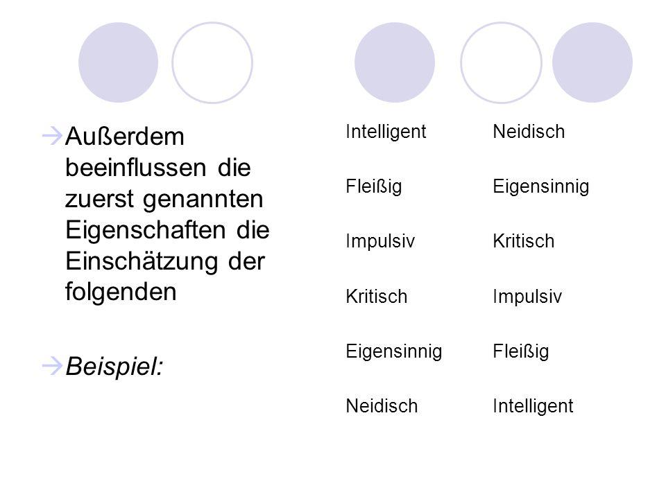  Außerdem beeinflussen die zuerst genannten Eigenschaften die Einschätzung der folgenden  Beispiel: IntelligentNeidisch FleißigEigensinnig ImpulsivK