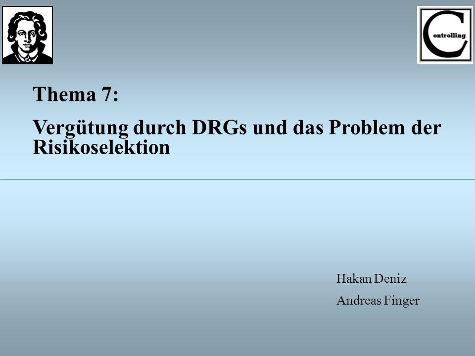 Thema 7: Vergütung durch DRGs und das Problem der Risikoselektion Hakan Deniz Andreas Finger