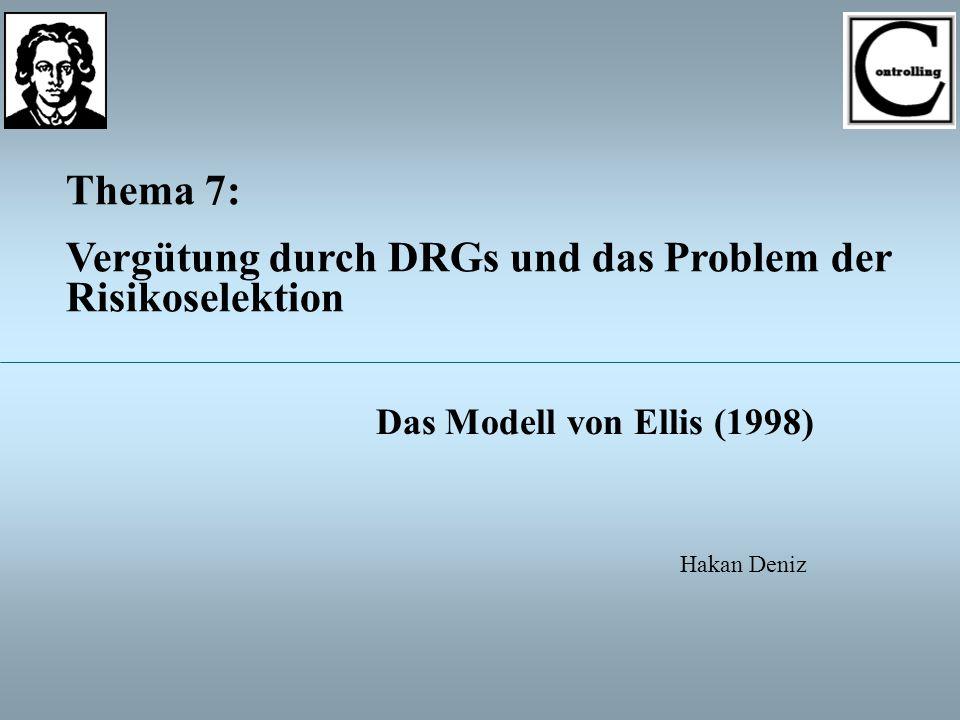 Thema 7: Vergütung durch DRGs und das Problem der Risikoselektion Das Modell von Ellis (1998) Hakan Deniz