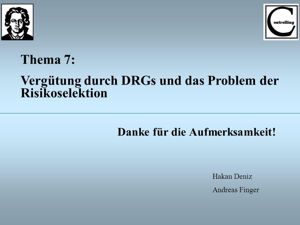 Thema 7: Vergütung durch DRGs und das Problem der Risikoselektion Danke für die Aufmerksamkeit.