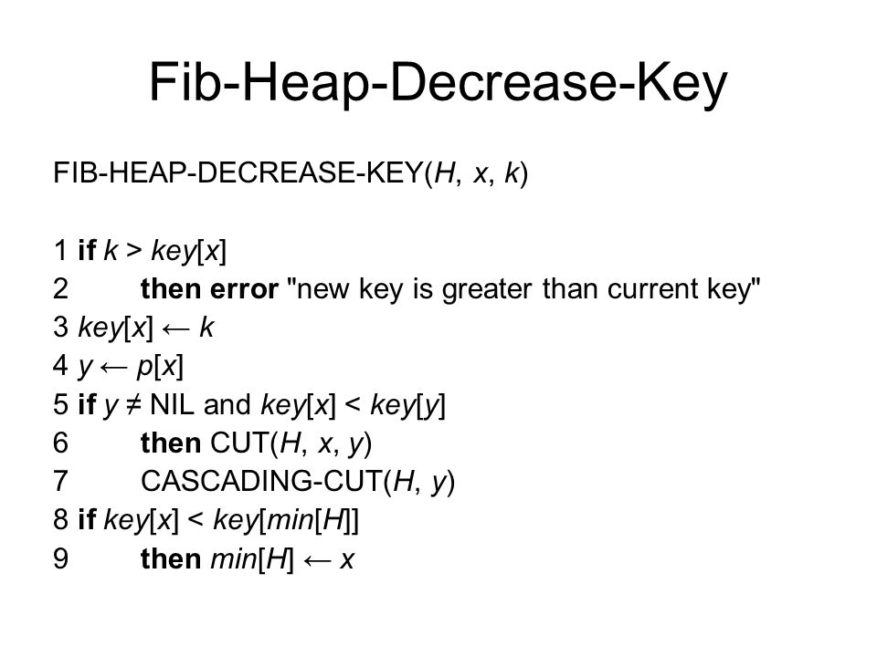 Fib-Heap-Decrease-Key FIB-HEAP-DECREASE-KEY(H, x, k) 1 if k > key[x] 2 then error