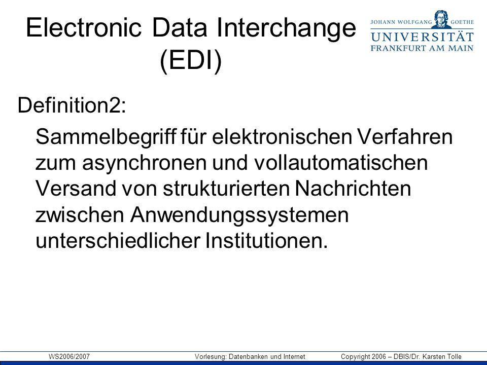 WS2006/2007 Vorlesung: Datenbanken und Internet Copyright 2006 – DBIS/Dr. Karsten Tolle Electronic Data Interchange (EDI) Definition2: Sammelbegriff f