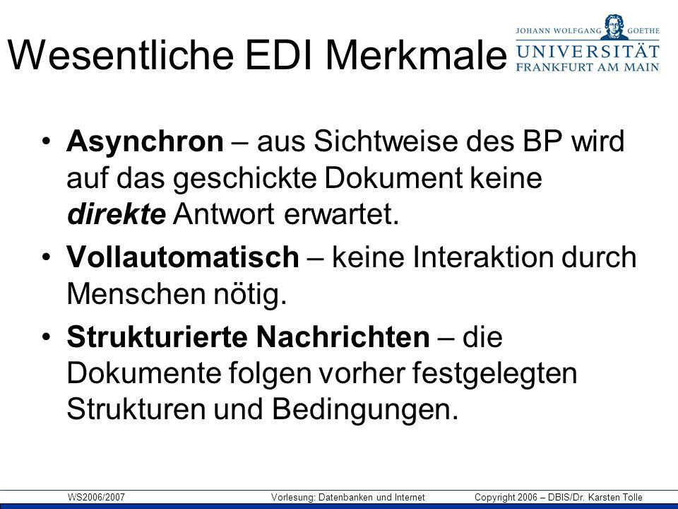WS2006/2007 Vorlesung: Datenbanken und Internet Copyright 2006 – DBIS/Dr. Karsten Tolle Wesentliche EDI Merkmale Asynchron – aus Sichtweise des BP wir