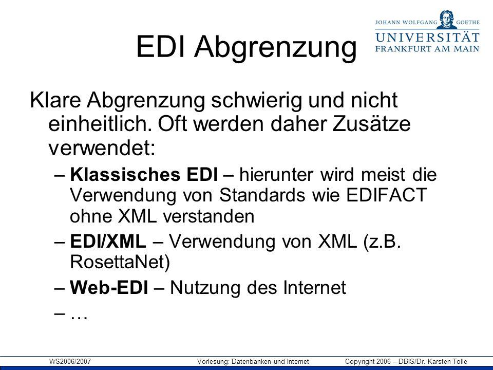 WS2006/2007 Vorlesung: Datenbanken und Internet Copyright 2006 – DBIS/Dr. Karsten Tolle EDI Abgrenzung Klare Abgrenzung schwierig und nicht einheitlic