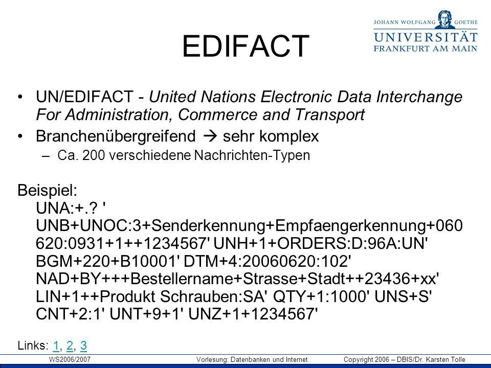 WS2006/2007 Vorlesung: Datenbanken und Internet Copyright 2006 – DBIS/Dr. Karsten Tolle EDIFACT UN/EDIFACT - United Nations Electronic Data Interchang