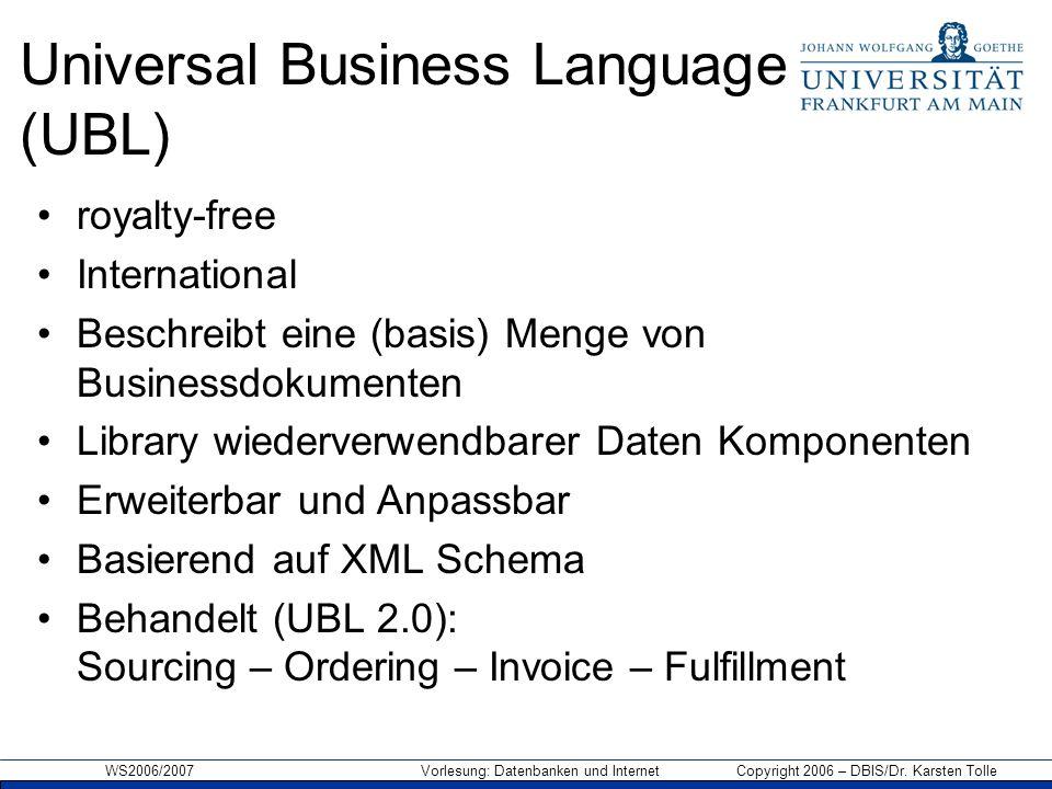 WS2006/2007 Vorlesung: Datenbanken und Internet Copyright 2006 – DBIS/Dr. Karsten Tolle Universal Business Language (UBL) royalty-free International B