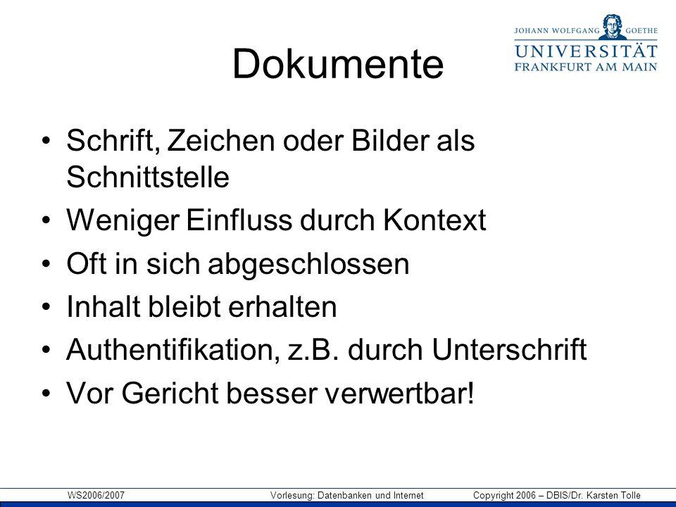 WS2006/2007 Vorlesung: Datenbanken und Internet Copyright 2006 – DBIS/Dr. Karsten Tolle Dokumente Schrift, Zeichen oder Bilder als Schnittstelle Wenig