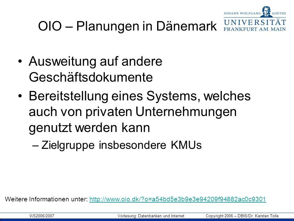 WS2006/2007 Vorlesung: Datenbanken und Internet Copyright 2006 – DBIS/Dr. Karsten Tolle OIO – Planungen in Dänemark Ausweitung auf andere Geschäftsdok