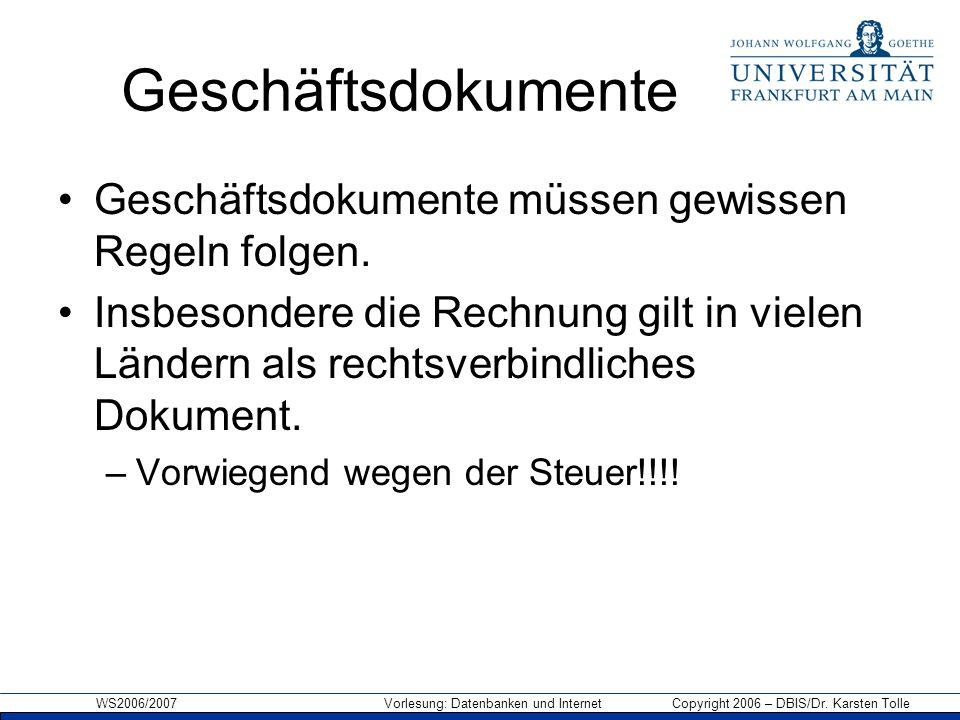 WS2006/2007 Vorlesung: Datenbanken und Internet Copyright 2006 – DBIS/Dr. Karsten Tolle Geschäftsdokumente Geschäftsdokumente müssen gewissen Regeln f