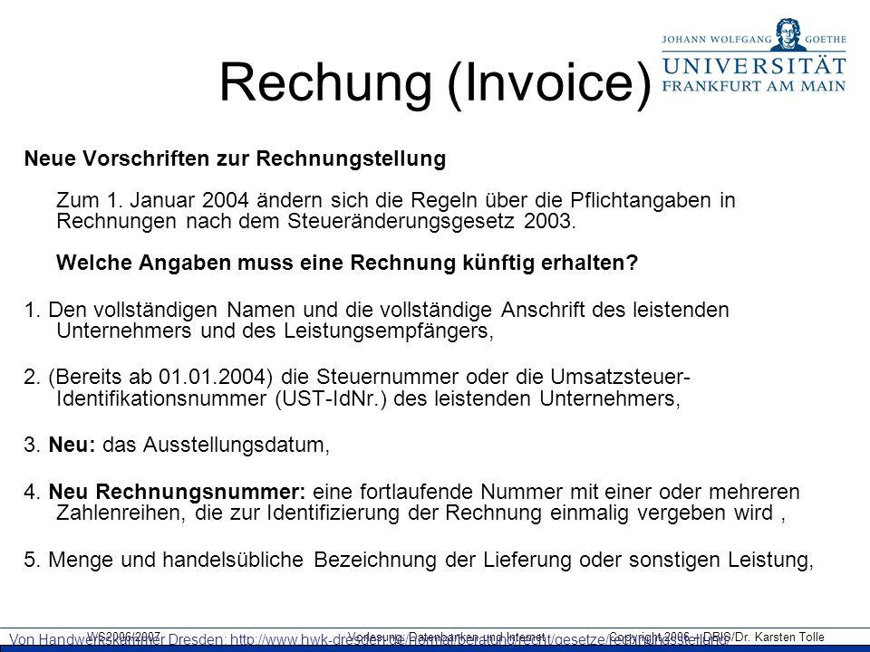 WS2006/2007 Vorlesung: Datenbanken und Internet Copyright 2006 – DBIS/Dr. Karsten Tolle Rechung (Invoice) Neue Vorschriften zur Rechnungstellung Zum 1