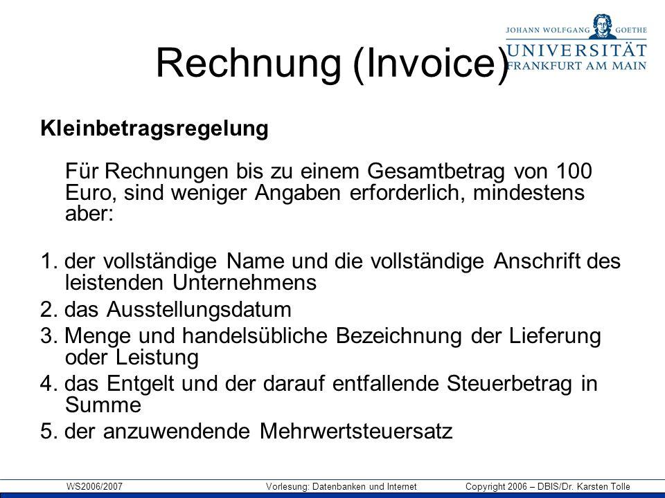 WS2006/2007 Vorlesung: Datenbanken und Internet Copyright 2006 – DBIS/Dr. Karsten Tolle Rechnung (Invoice) Kleinbetragsregelung Für Rechnungen bis zu
