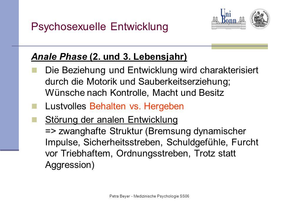 Petra Beyer - Medizinische Psychologie SS06 Psychosexuelle Entwicklung Anale Phase (2. und 3. Lebensjahr) Die Beziehung und Entwicklung wird charakter