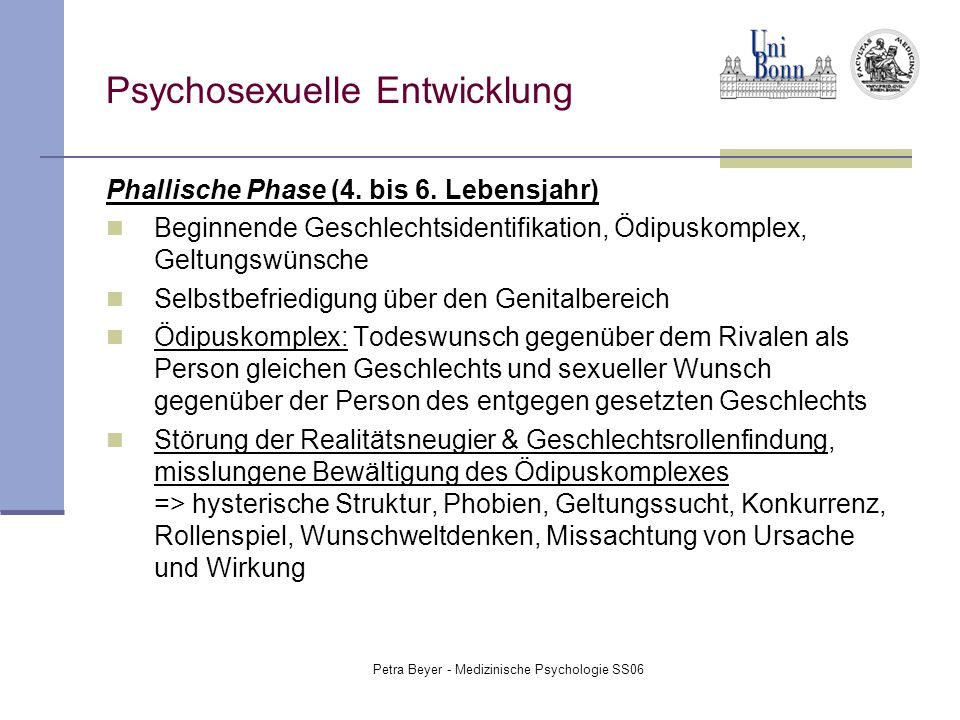 Petra Beyer - Medizinische Psychologie SS06 Psychosexuelle Entwicklung Phallische Phase (4. bis 6. Lebensjahr) Beginnende Geschlechtsidentifikation, Ö