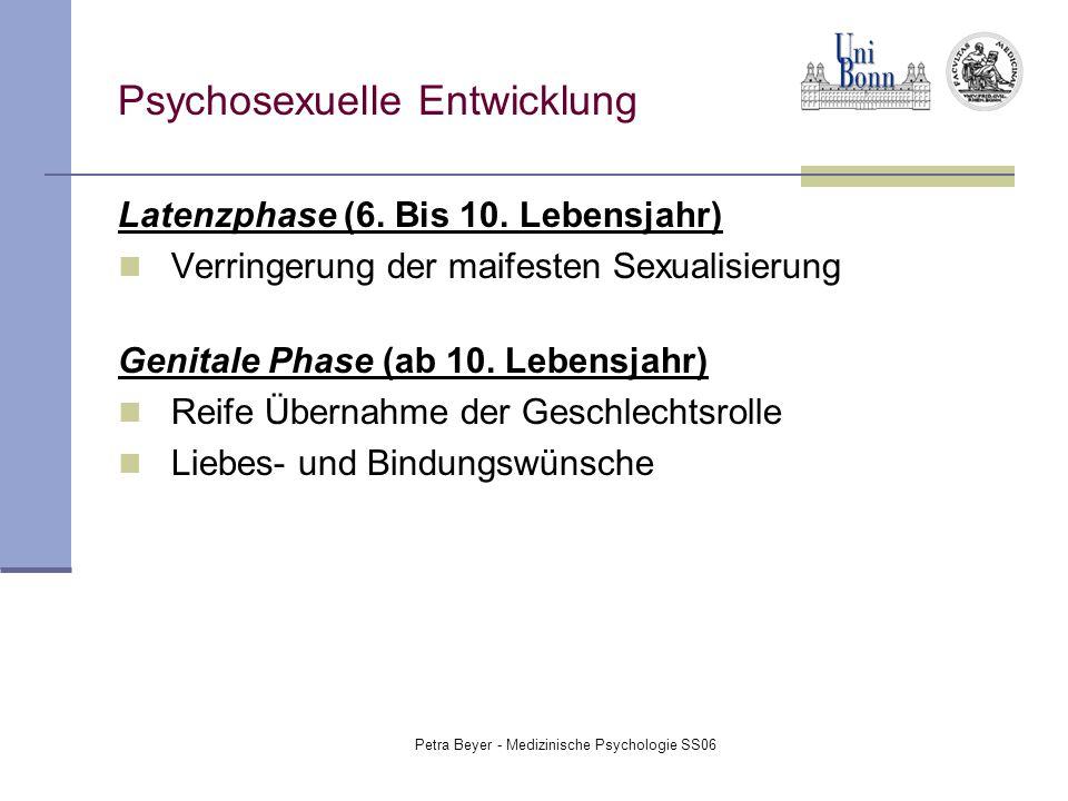 Petra Beyer - Medizinische Psychologie SS06 Psychosexuelle Entwicklung Latenzphase (6. Bis 10. Lebensjahr) Verringerung der maifesten Sexualisierung G