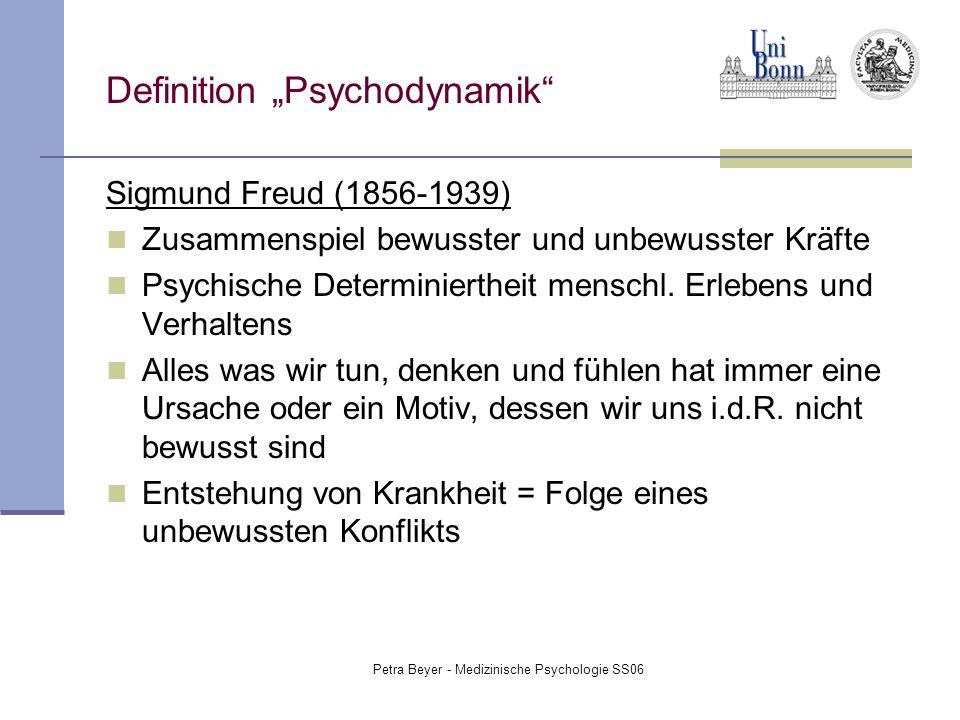 """Petra Beyer - Medizinische Psychologie SS06 Definition """"Psychodynamik"""" Sigmund Freud (1856-1939) Zusammenspiel bewusster und unbewusster Kräfte Psychi"""