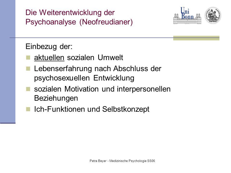 Petra Beyer - Medizinische Psychologie SS06 Die Weiterentwicklung der Psychoanalyse (Neofreudianer) Einbezug der: aktuellen sozialen Umwelt Lebenserfa
