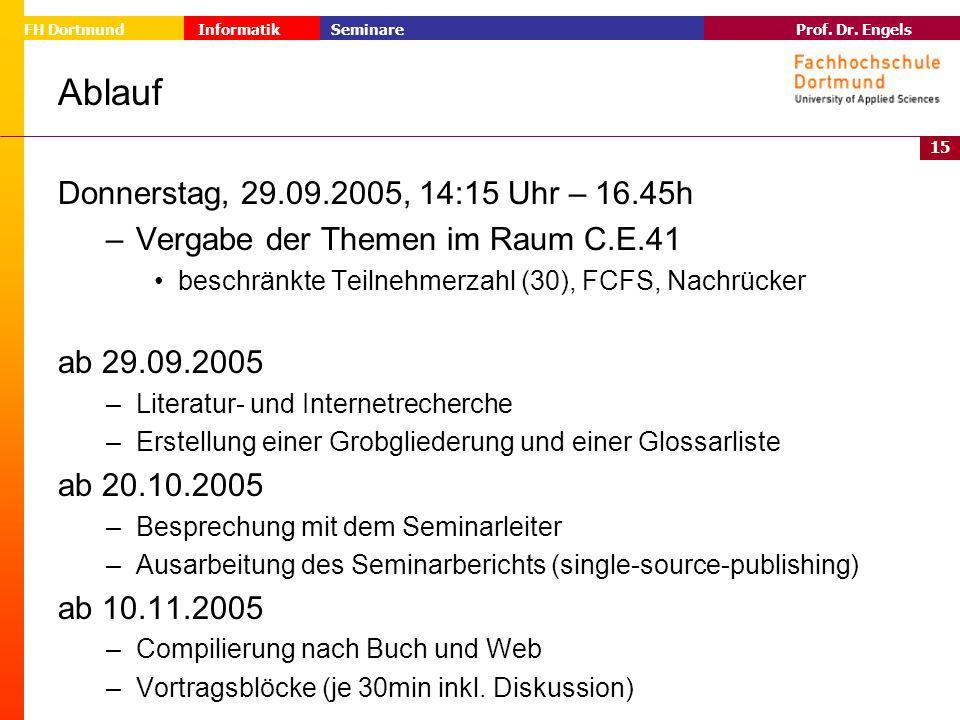 15 Prof. Dr. Engels Informatik Seminare FH Dortmund Ablauf Donnerstag, 29.09.2005, 14:15 Uhr – 16.45h –Vergabe der Themen im Raum C.E.41 beschränkte T