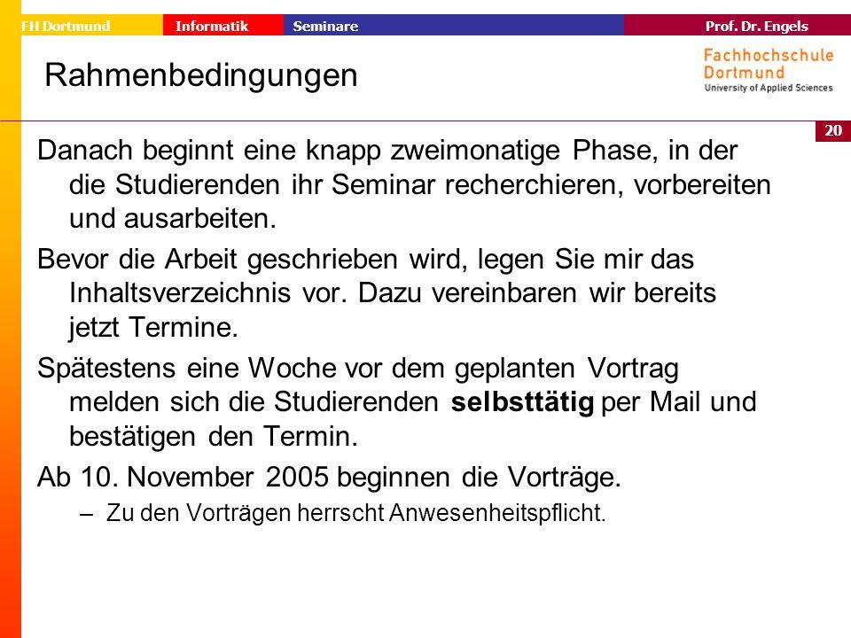 20 Prof. Dr. Engels Informatik Seminare FH Dortmund Rahmenbedingungen Danach beginnt eine knapp zweimonatige Phase, in der die Studierenden ihr Semina