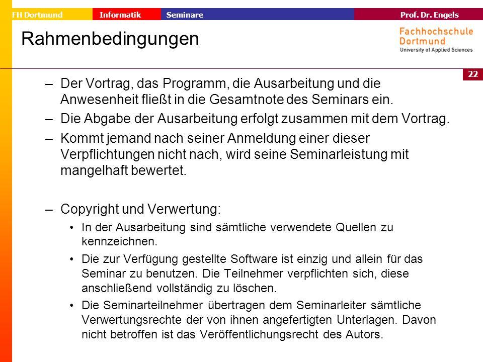 22 Prof. Dr. Engels Informatik Seminare FH Dortmund Rahmenbedingungen – Der Vortrag, das Programm, die Ausarbeitung und die Anwesenheit fließt in die