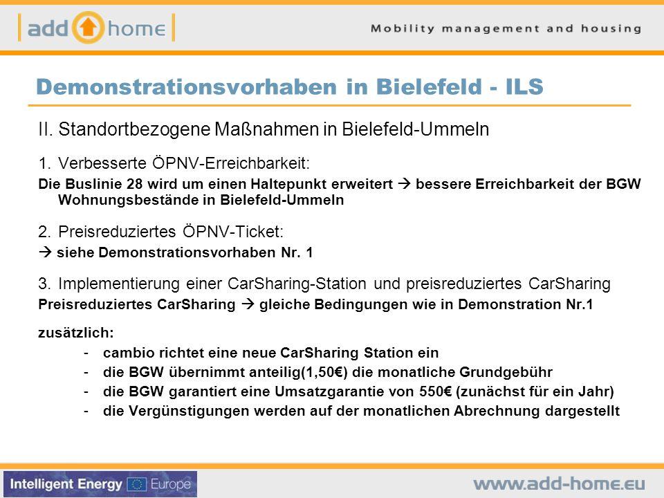 Demonstrationsvorhaben in Bielefeld - ILS II.Standortbezogene Maßnahmen in Bielefeld-Ummeln 1.Verbesserte ÖPNV-Erreichbarkeit: Die Buslinie 28 wird um einen Haltepunkt erweitert  bessere Erreichbarkeit der BGW Wohnungsbestände in Bielefeld-Ummeln 2.Preisreduziertes ÖPNV-Ticket:  siehe Demonstrationsvorhaben Nr.
