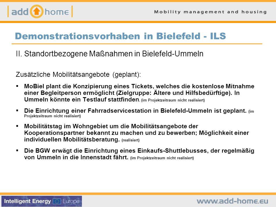 Demonstrationsvorhaben in Bielefeld - ILS II.Standortbezogene Maßnahmen in Bielefeld-Ummeln Zusätzliche Mobilitätsangebote (geplant):  MoBiel plant die Konzipierung eines Tickets, welches die kostenlose Mitnahme einer Begleitperson ermöglicht (Zielgruppe: Ältere und Hilfsbedürftige).
