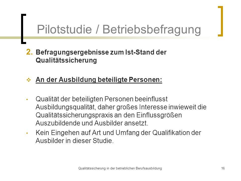 Qualitätssicherung in der betrieblichen Berufsausbildung16 Pilotstudie / Betriebsbefragung 2. Befragungsergebnisse zum Ist-Stand der Qualitätssicherun
