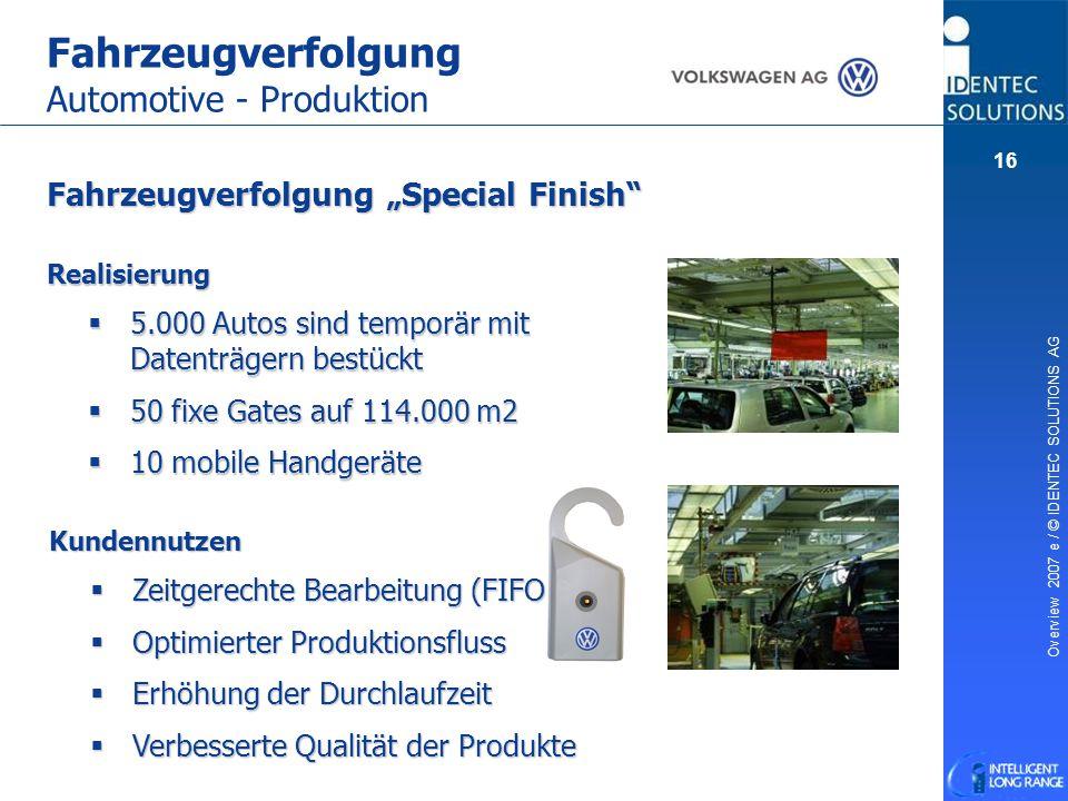 """Overview 2007 e / © IDENTEC SOLUTIONS AG 16 Fahrzeugverfolgung Automotive - Produktion Fahrzeugverfolgung """"Special Finish"""" Realisierung  5.000 Autos"""