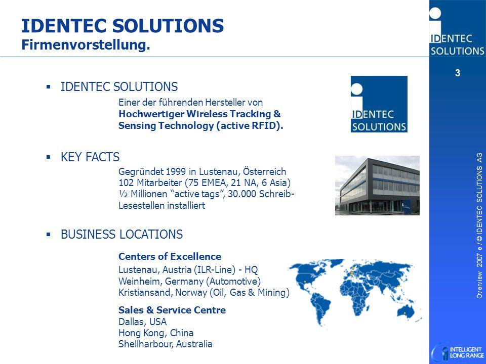 Overview 2007 e / © IDENTEC SOLUTIONS AG 3 IDENTEC SOLUTIONS Firmenvorstellung.  IDENTEC SOLUTIONS Einer der führenden Hersteller von Hochwertiger Wi