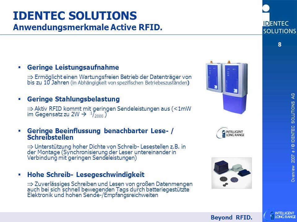 Overview 2007 e / © IDENTEC SOLUTIONS AG 8   Geringe Leistungsaufnahme  Ermöglicht einen Wartungsfreien Betrieb der Datenträger von bis zu 10 Jahre