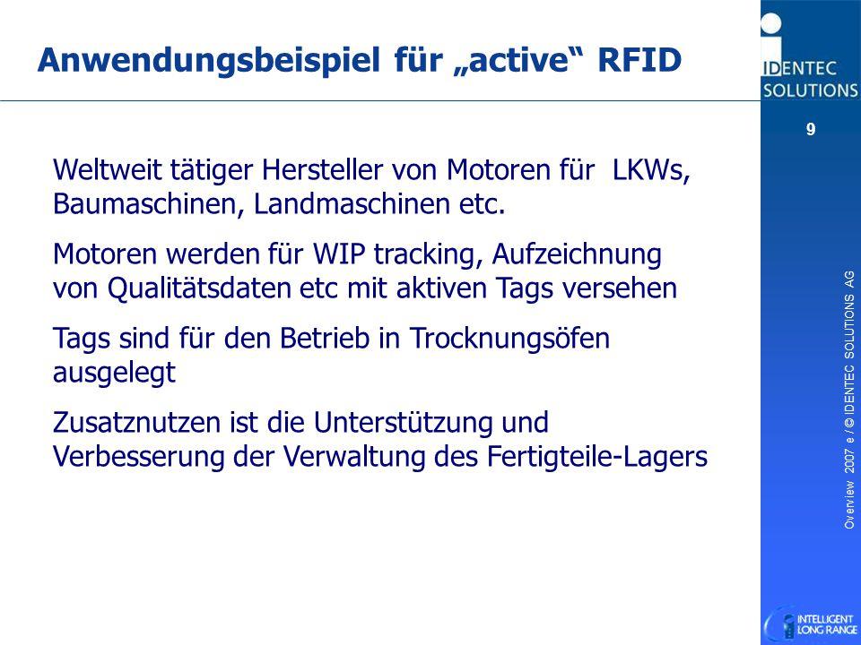 """Overview 2007 e / © IDENTEC SOLUTIONS AG 9 Anwendungsbeispiel für """"active"""" RFID Weltweit tätiger Hersteller von Motoren für LKWs, Baumaschinen, Landma"""