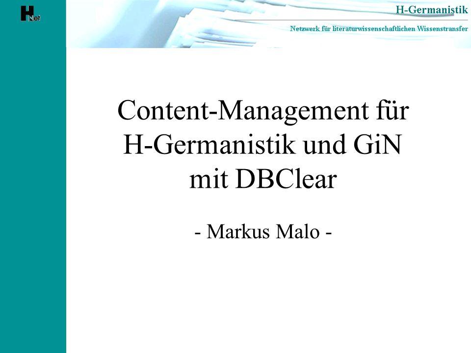 H-Germanistik und DBClear Keine Erschließung von Internetressourcen Nutzung als Content-Management-System: –Generierung von e-Mails, die über das Listserv- Programm von H-Net an die Abonnenten verschickt werden –automatische Einspeisung der Mails in das H- Net-Archiv –Eintrag im Fachkommunikationsführer von GiN