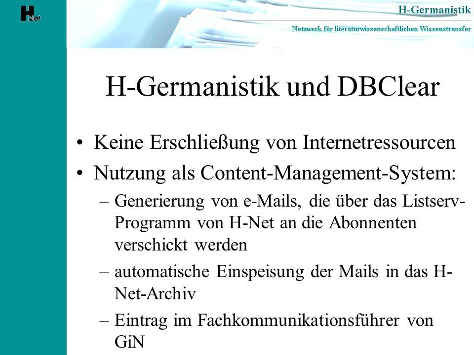 H-Germanistik und DBClear Keine Erschließung von Internetressourcen Nutzung als Content-Management-System: –Generierung von e-Mails, die über das List