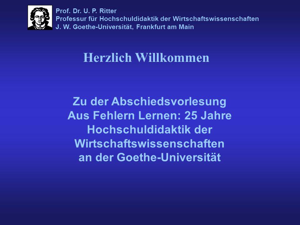 Zu der Abschiedsvorlesung Aus Fehlern Lernen: 25 Jahre Hochschuldidaktik der Wirtschaftswissenschaften an der Goethe-Universität Herzlich Willkommen Prof.