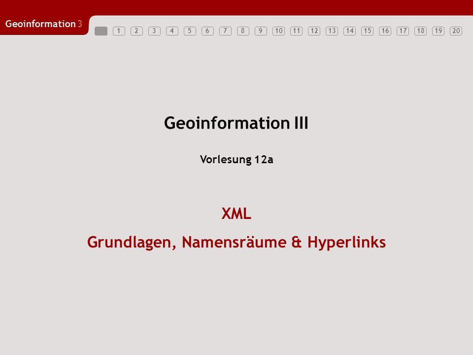 1234567891011121314151617181920 Geoinformation3 Geoinformation III XML Grundlagen, Namensräume & Hyperlinks Vorlesung 12a