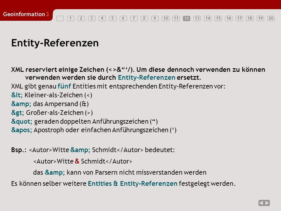 """1234567891011121314151617181920 Geoinformation3 12 Entity-Referenzen XML reserviert einige Zeichen (<> & """"'/). Um diese dennoch verwenden zu können ve"""