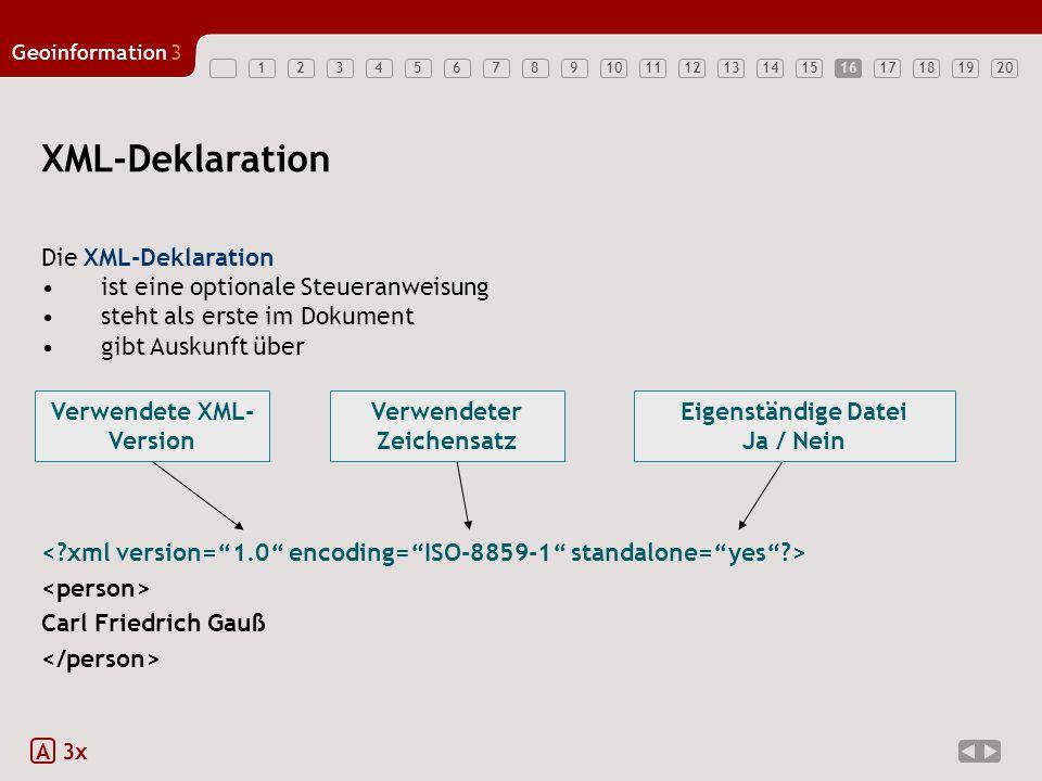 1234567891011121314151617181920 Geoinformation3 16 XML-Deklaration Die XML-Deklaration ist eine optionale Steueranweisung steht als erste im Dokument