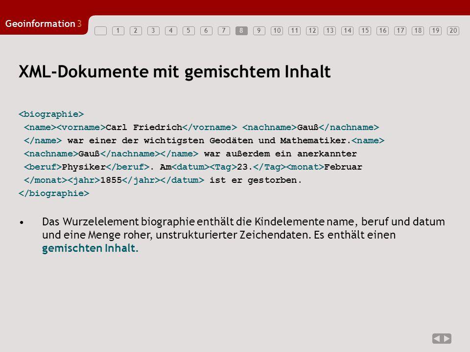 1234567891011121314151617181920 Geoinformation3 8 XML-Dokumente mit gemischtem Inhalt Carl Friedrich Gauß war einer der wichtigsten Geodäten und Mathe