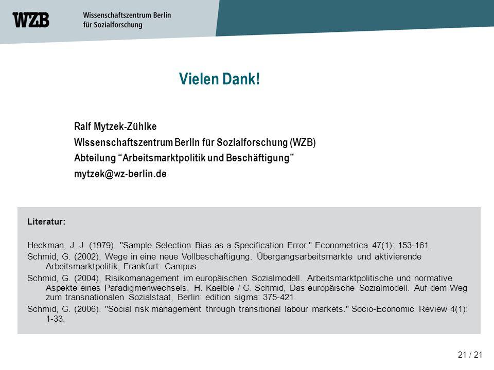 21 / 21 Ralf Mytzek-Zühlke Wissenschaftszentrum Berlin für Sozialforschung (WZB) Abteilung Arbeitsmarktpolitik und Beschäftigung mytzek@wz-berlin.de Literatur: Heckman, J.