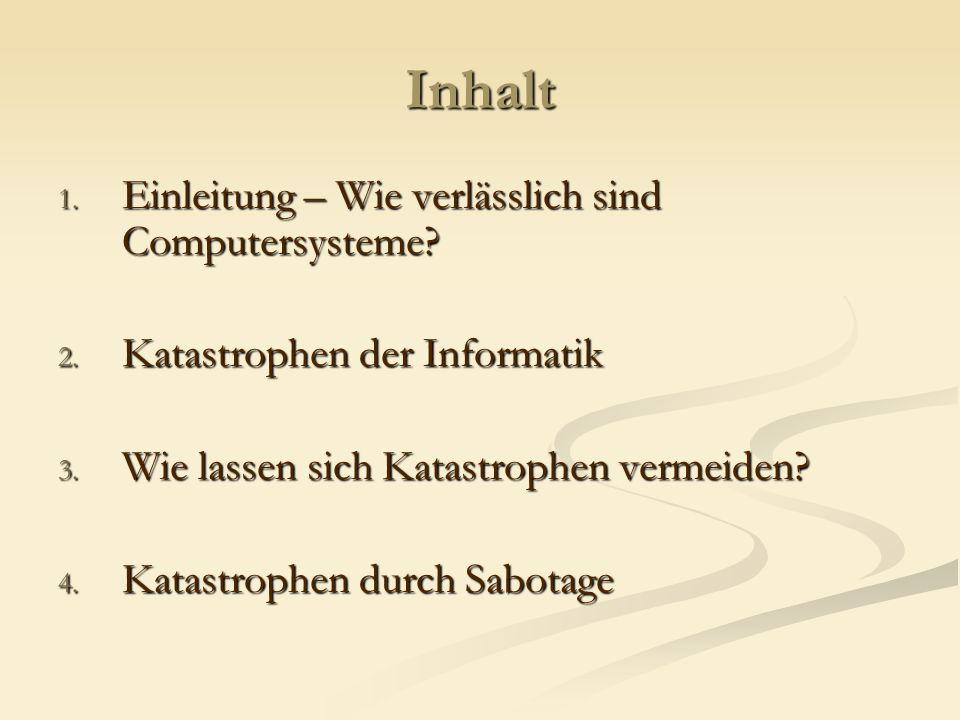Inhalt 1. Einleitung – Wie verlässlich sind Computersysteme? 2. Katastrophen der Informatik 3. Wie lassen sich Katastrophen vermeiden? 4. Katastrophen