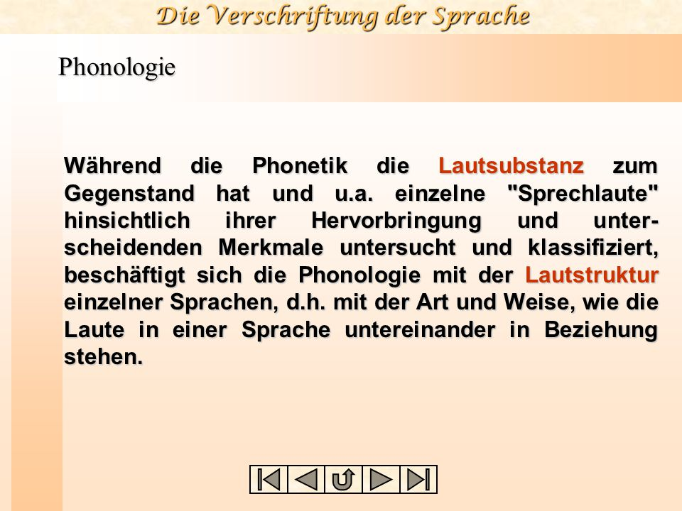 Die Verschriftung der Sprache Phonologie Während die Phonetik die Lautsubstanz zum Gegenstand hat und u.a. einzelne