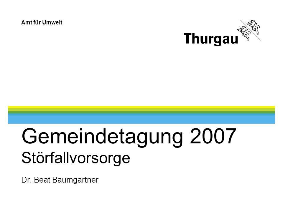 Amt für Umwelt Gemeindetagung 2007 Störfallvorsorge Dr. Beat Baumgartner