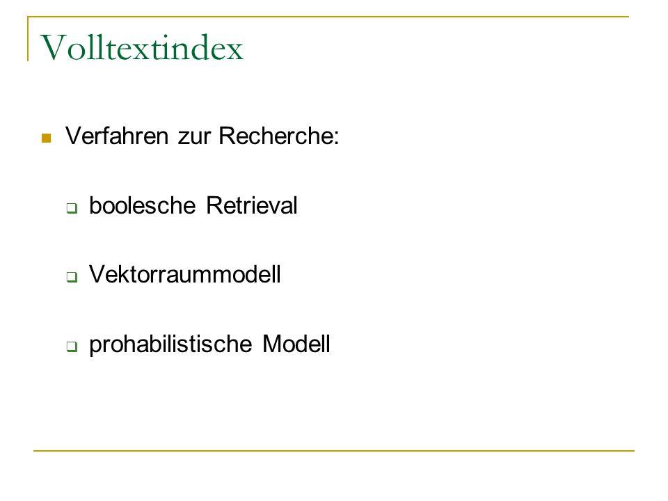 Volltextindex Verfahren zur Recherche:  boolesche Retrieval  Vektorraummodell  prohabilistische Modell