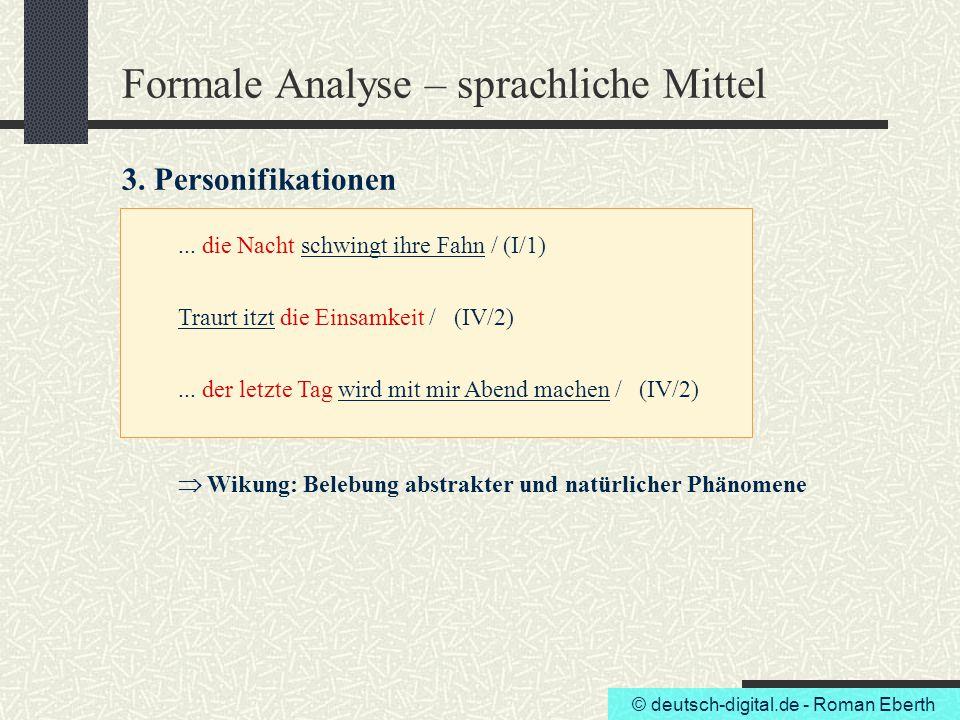 © deutsch-digital.de - Roman Eberth Formale Analyse – sprachliche Mittel 3. Personifikationen... die Nacht schwingt ihre Fahn / (I/1)... der letzte Ta